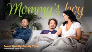 MommysBoy – Some Quality Family Time – Reagan Foxx, Robby Echo