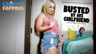 CaughtFapping – Busted By His Girlfriend – Candice Dare, Robby Echo